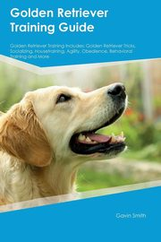 Golden Retriever Training Guide Golden Retriever Training Includes, Arnold Edward