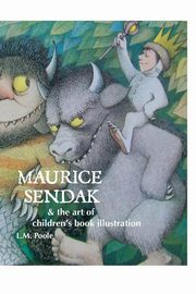 Maurice Sendak and the Art of Children's Book Illustration, Poole L. M.