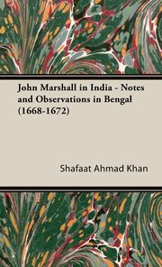 John Marshall in India - Notes and Observations in Bengal (1668-1672), Khan Shafaat Ahmad
