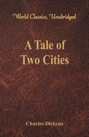 A Tale of Two Cities (World Classics, Unabridged), Dickens Charles