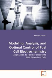 Modeling, Analysis, and Optimal Control of Fuel Cell Electrochemistry, Dhanda Abhishek