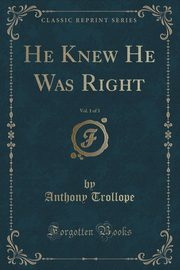 He Knew He Was Right, Vol. 1 of 3 (Classic Reprint), Trollope Anthony