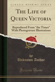 The Life of Queen Victoria, Author Unknown