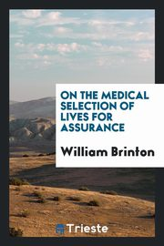 On the Medical Selection of Lives for Assurance, Brinton William