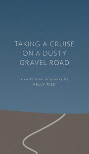 Taking a Cruise on a Dusty Gravel Road, Ried Kelly