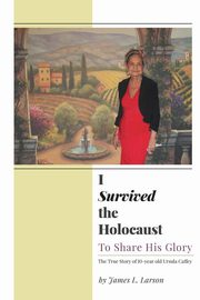 I Survived the Holocaust, Larson James L.