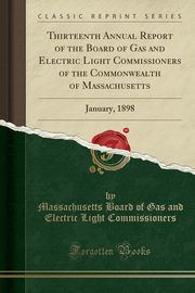 Thirteenth Annual Report of the Board of Gas and Electric Light Commissioners of the Commonwealth of Massachusetts, Commissioners Massachusetts Board of Ga