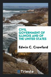 Civil Government of Illinois and of the United States, Crawford Edwin C.
