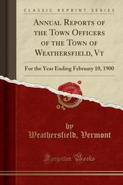 Annual Reports of the Town Officers of the Town of Weathersfield, Vt, Vermont Weathersfield