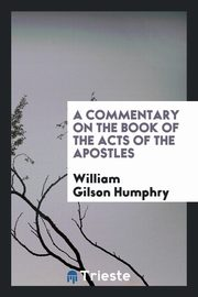 A Commentary on the Book of the Acts of the Apostles, Humphry William Gilson