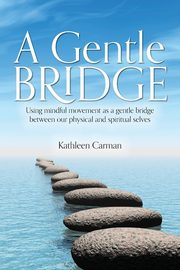 A Gentle Bridge, Carman Kathleen