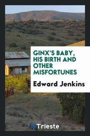 Ginx's Baby, His Birth and Other Misfortunes, Jenkins Edward