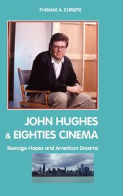 John Hughes and Eighties Cinema, Christie Thomas A.