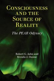 Consciousness and the Source of Reality, Jahn Robert G