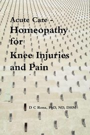 Acute Care - Homeopathy for Knee Injuries and Pain, Rona Donna C.
