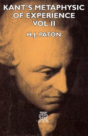 Kant's Metaphysic of Experience - Vol II, Paton H. J.