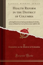 ksiazka tytuł: Health Reform in the District of Columbia autor: Columbia Committee on the District of
