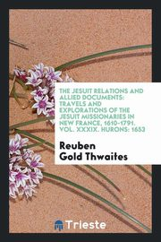 ksiazka tytuł: The Jesuit relations and allied documents autor: Thwaites Reuben Gold