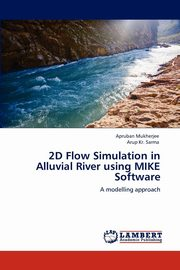 2D Flow Simulation in Alluvial River Using Mike Software, Mukherjee Apruban