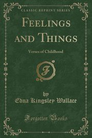 ksiazka tytuł: Feelings and Things autor: Wallace Edna Kingsley