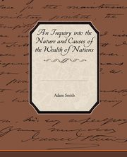 An Inquiry into the Nature and Causes of the Wealth of Nations, Smith Adam