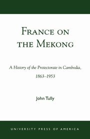 France on the Mekong, Tully John A.