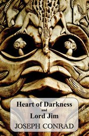 Heart of Darkness and Lord Jim, Conrad Joseph