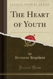 The Heart of Youth (Classic Reprint), Hagedorn Hermann