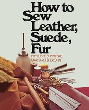 How to Sew Leather, Suede, Fur, Schwebke Phyllis W.