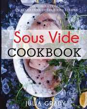 Sous Vide Cookbook, Grady Julia
