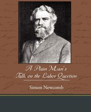 A Plain Man S Talk on the Labor Question, Newcomb Simon