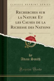 Recherches sur la Nature Et les Causes de la Richesse des Nations, Vol. 4 (Classic Reprint), Smith Adam