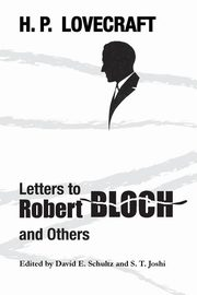 Letters to Robert Bloch and Others, Lovecraft H. P.