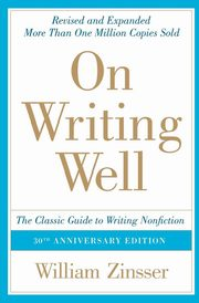On Writing Well, 30th Anniversary Edition, Zinsser William