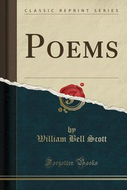 Poems (Classic Reprint), Scott William Bell
