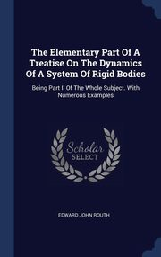 The Elementary Part Of A Treatise On The Dynamics Of A System Of Rigid Bodies, Routh Edward John