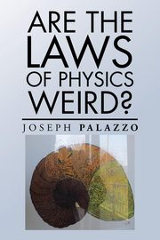 ksiazka tytuł: Are the Laws of Physics Weird? autor: Palazzo Joseph