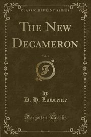 The New Decameron, Vol. 3 (Classic Reprint), Lawrence D. H.