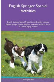 English Springer Spaniel  Activities English Springer Spaniel Tricks, Games & Agility. Includes, Bell Christopher