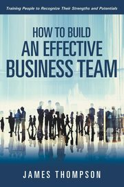How to Build an Effective Business Team, Thompson James