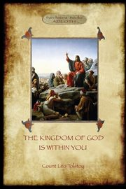 The Kingdom of God is Within You, Tolstoy Leo