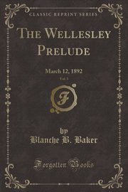 The Wellesley Prelude, Vol. 3, Baker Blanche B.