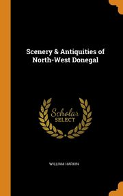 Scenery & Antiquities of North-West Donegal, Harkin William