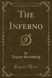 The Inferno (Classic Reprint), Strindberg August