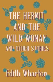 The Hermit and the Wild Woman, and Other Stories, Wharton Edith