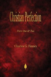 Christian Perfection - Parts One & Two, Finney Charles  G.
