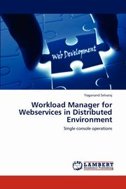 Workload Manager for Webservices in Distributed Environment, Selvaraj Yoganand