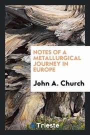 ksiazka tytuł: Notes of a Metallurgical Journey in Europe autor: Church John A.