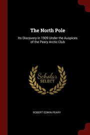The North Pole, Peary Robert Edwin