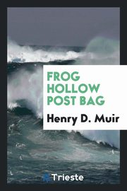 ksiazka tytuł: Frog Hollow Post Bag autor: Muir Henry D.
